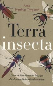 Terra insecta : over de fascinerende beestjes die de wereld draaiende houden