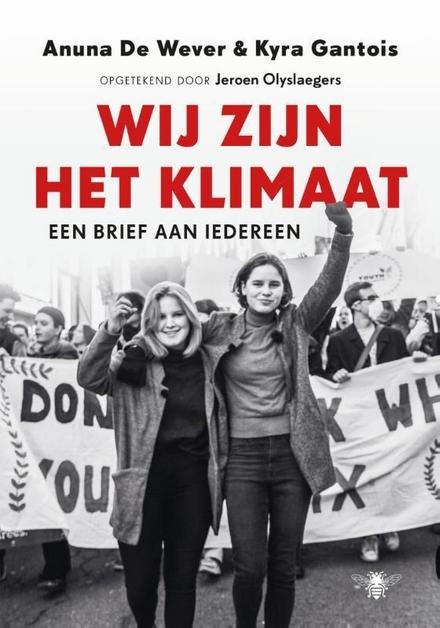 Wij zijn het klimaat : een brief aan iedereen / Anuna De Wever & Kyra Gantois ; opgetekend door Jeroen Olyslaegers - 'Dit is een brief die niemand uitsluit.'