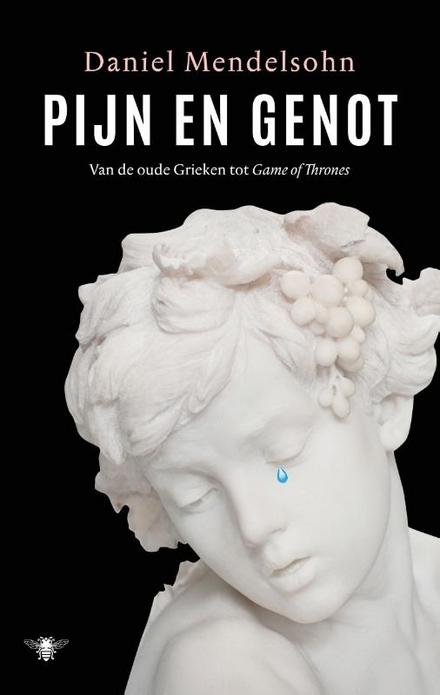 Pijn en genot : van de oude Grieken tot Game of Thrones