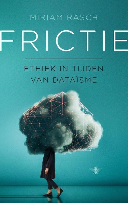 Frictie : ethiek in tijden van dataïsme