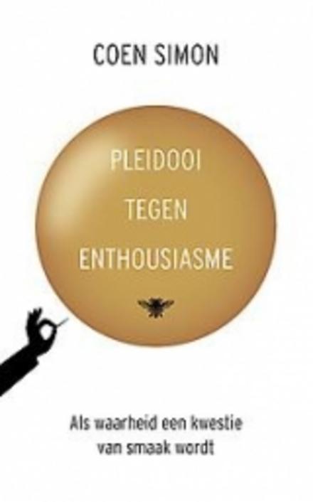 Pleidooi tegen enthousiasme : als waarheid een kwestie van smaak wordt
