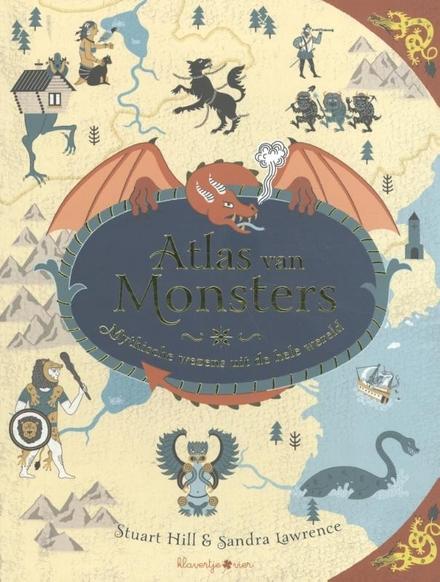 Atlas van monsters : mytische wezens uit de hele wereld