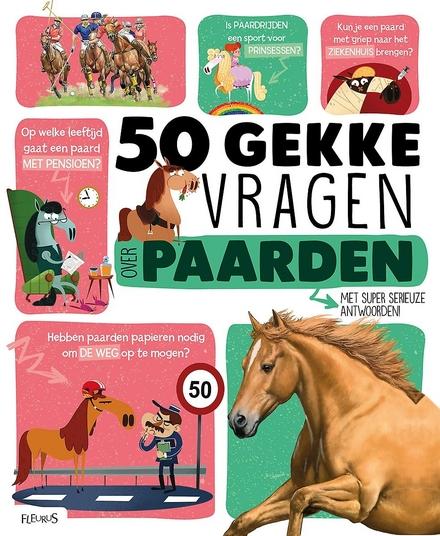 50 gekke vragen over paarden : met super serieuze antwoorden!