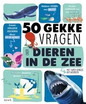 50 gekke vragen over dieren in de zee : met super serieuze antwoorden!
