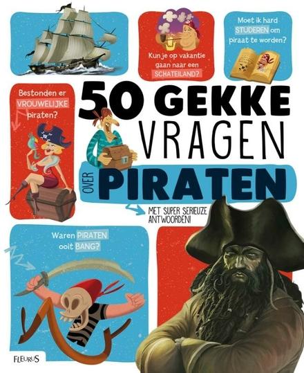 50 gekke vragen over piraten : met super serieuze antwoorden!