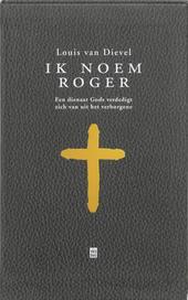 Ik noem Roger : een dienaar Gods verdedigt zich van uit het verborgene