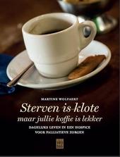 Sterven is klote, maar jullie koffie is lekker : dagelijks leven in een hospice voor palliatieve zorgen
