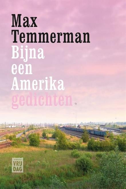 Bijna een Amerika : gedichten - Sterke, beeldrijke poëzie, nooit eenvoudig, maar geschreven met heel veel overgave
