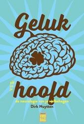 Geluk zit in je hoofd : de neurologie van je welbehagen, of Hoe neurologische mechanismen in het brein je geluk stu...
