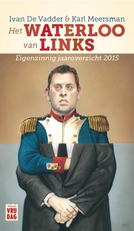 Het Waterloo van links : eigenzinnig jaaroverzicht 2015