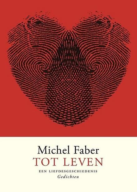 Leestip foto van: Tot leven : een liefdesgeschiedenis | Een boek van Michel Faber