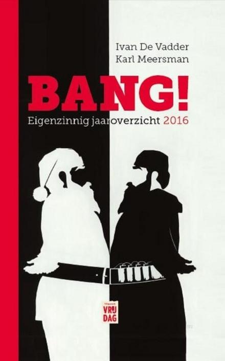 Bang! : eigenzinnig jaaroverzicht 2016