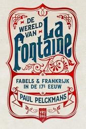 De wereld van La Fontaine : fabels & Frankrijk in de 17e eeuw