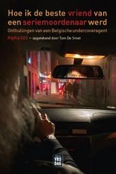 Hoe ik de beste vriend van een seriemoordenaar werd : onthullingen van een Belgische undercoveragent Alpha 022