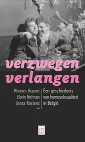 Verzwegen verlangen : een geschiedenis van homoseksualiteit in België