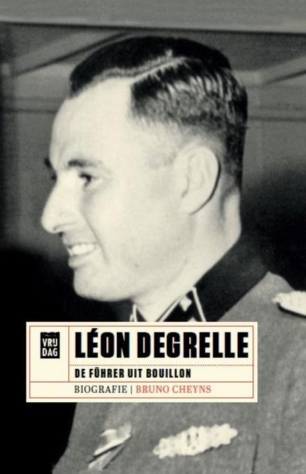 Léon Degrelle : de Führer uit Bouillon : biografie