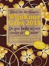 Wijnkoopgids 2018 : de 300 beste wijnen onder de 15 euro : met 30 boeiende bubbels én 60 feestwijnen tot 15 euro