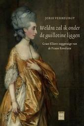 Weldra zal ik onder de guillotine liggen : Grace Elliott : ooggetuige van de Franse Revolutie