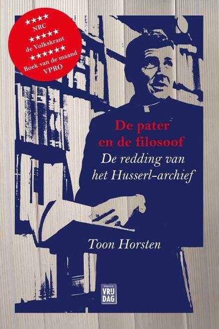 De pater en de filosoof : de redding van het Husserl-archief