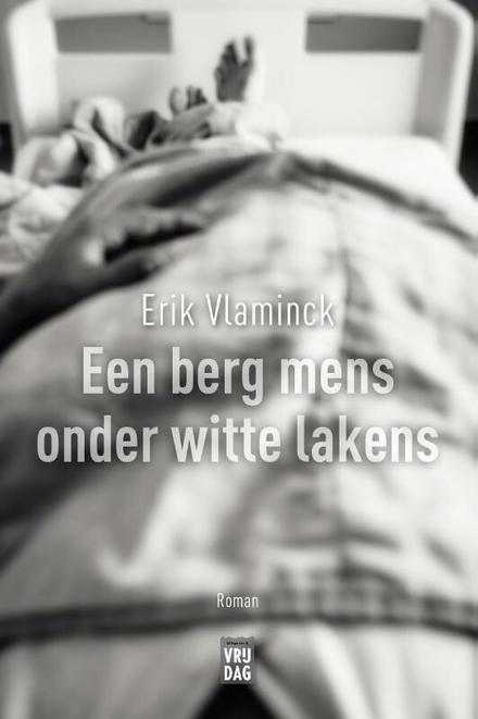 Een berg mens onder witte lakens : roman - Antwerpse roman met herkenbare drama en humor.