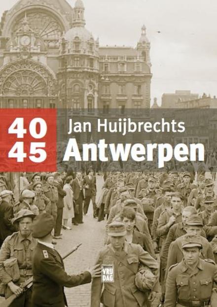 40-45 Antwerpen : in anekdotes, monumenten, bijzondere plaatsen & figuren