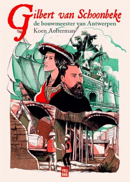 Gilbert Van Schoonbeke : de bouwmeester van Antwerpen - Biografie van een grote urbanist