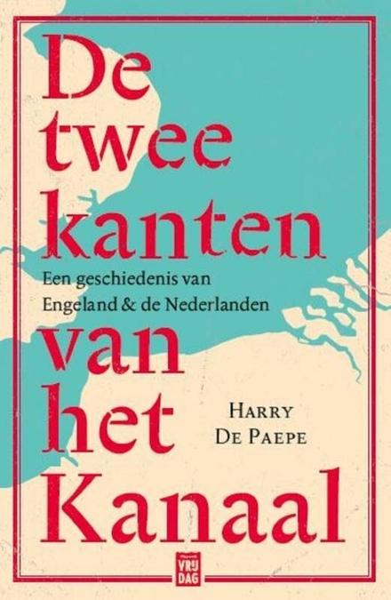 De twee kanten van het Kanaal : een geschiedenis van Engeland en de Nederlanden - Dat vreemde Eiland