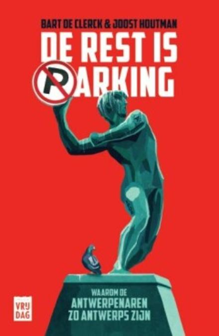 De rest is parking : waarom de Antwerpenaren zo Antwerps zijn - Antwerpenaren lekker contrair