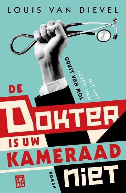 De dokter is uw kameraad niet : uit het leven van Guust van Mol - Alle macht aan de verteller