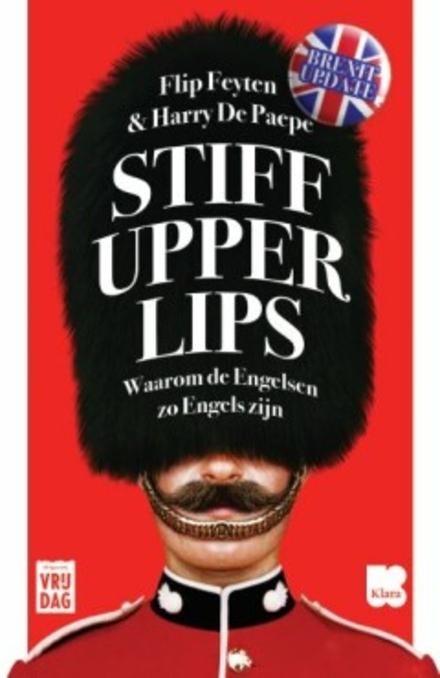 Stiff upper lips : waarom de Engelsen zo Engels zijn