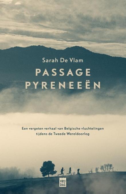 Passage Pyreneeën : een vergeten verhaal van Belgische vluchtelingen tijdens de Tweede Wereldoorlog - Samen vertellen ze een vergeten oorlogsverhaal