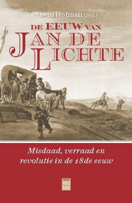 De eeuw van Jan de Lichte : misdaad, verraad en revolutie in de 18de eeuw - Het gesprek van de geschiedenis aanwakkeren
