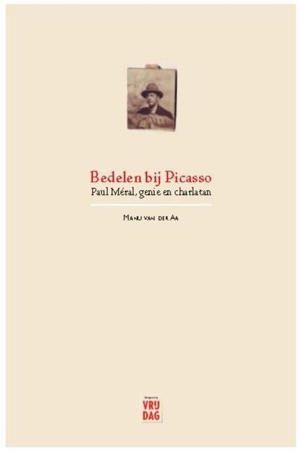 Bedelen bij Picasso : Paul Méral, genie & charlatan - Niet bemind bij biografen