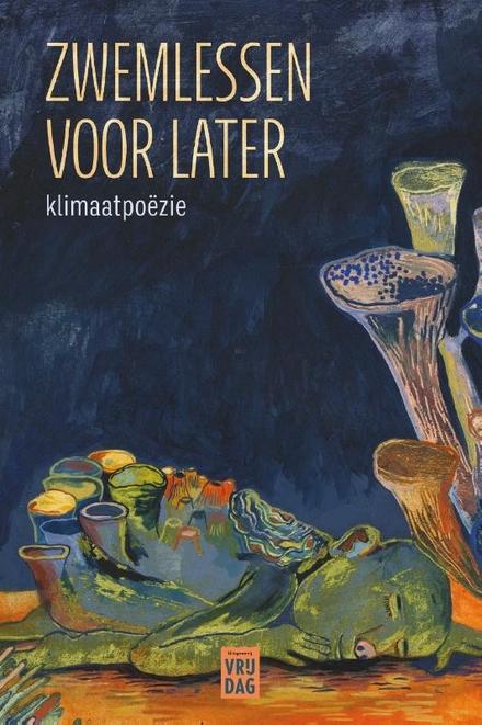 Zwemlessen voor later : klimaatpoëzie - poëzie als verzet tegen klimaatmoeheid