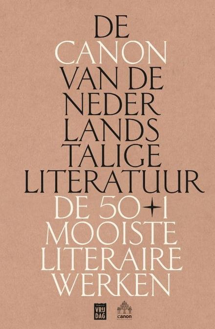 De canon van de Nederlandstalige literatuur : de 50+1 mooiste literaire werken