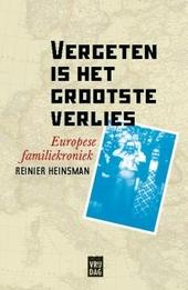Vergeten is het grootste verlies : Europese familiekroniek 1900-1970