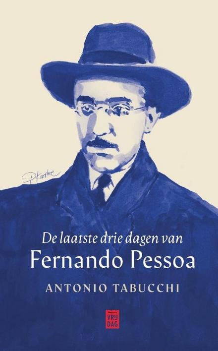 De laatste drie dagen van Fernando Pessoa : (een delirium) : novelle - Levendige dialoog tussen een stervende Fernando Pessoa en zijn literaire afsplitsingen