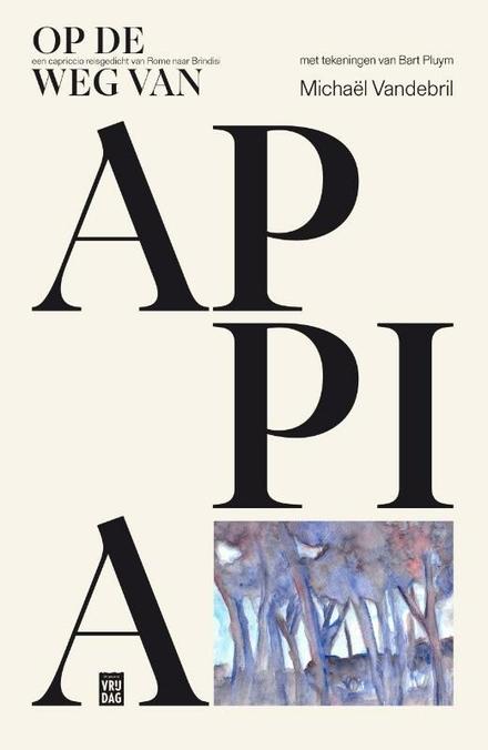 Op de weg van Appia : een capriccio reisgedicht van Rome naar Brindisi - de weg verschijnt en verdwijnt als een geest.