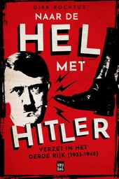 Naar de hel met Hitler : verzet in het Derde Rijk (1933-1945)
