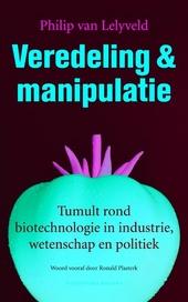 Veredeling en manipulatie : tumult rond biotechnologie in industrie, wetenschap en politiek