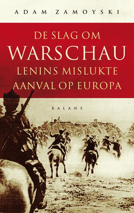De slag om Warschau : Lenins mislukte aanval op Europa