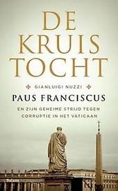 De kruistocht : paus Franciscus en zijn geheime strijd tegen corruptie in het Vaticaan
