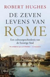 De zeven levens van Rome : een cultuurgeschiedenis van de eeuwige stad