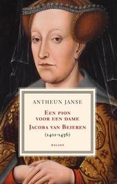 Een pion voor een dame : Jacoba van Beieren 1401-1436