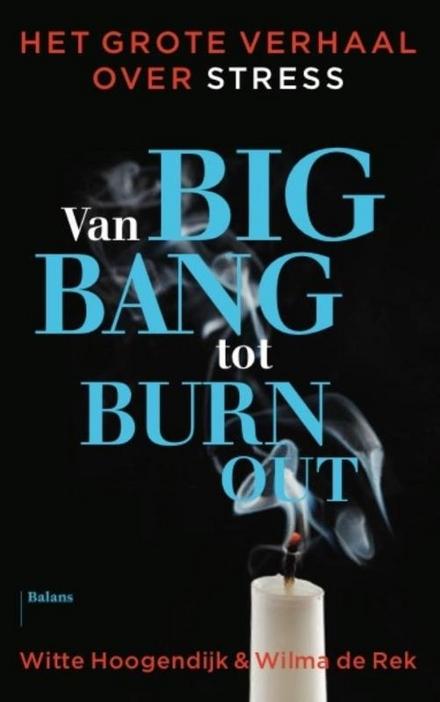 Van big bang tot burn-out : het grote verhaal over stress