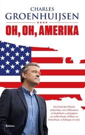 Oh, oh, Amerika : het land dat Obama achterlaat, over billionaires en bedelaars, campagnes en coffeeshops, Hillary ...