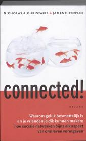 Connected! : waarom geluk besmettelijk is en je vrienden je dik kunnen maken : hoe sociale netwerken bijna elk aspe...