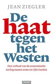 De haat tegen het Westen : het verhaal van de economische oorlog tussen arme en rijke landen