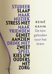 De tien geboden voor het brein : studeer, slaap, maak muziek, stress niet, maak vrienden, geniet aanzien, drink nie...