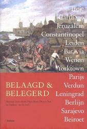 Belaagd en belegerd : Troje, Carthago, Jeruzalem , Constantinopel, Leiden, Batavia, Wenen, Yorktown, Parijs, Verdun...